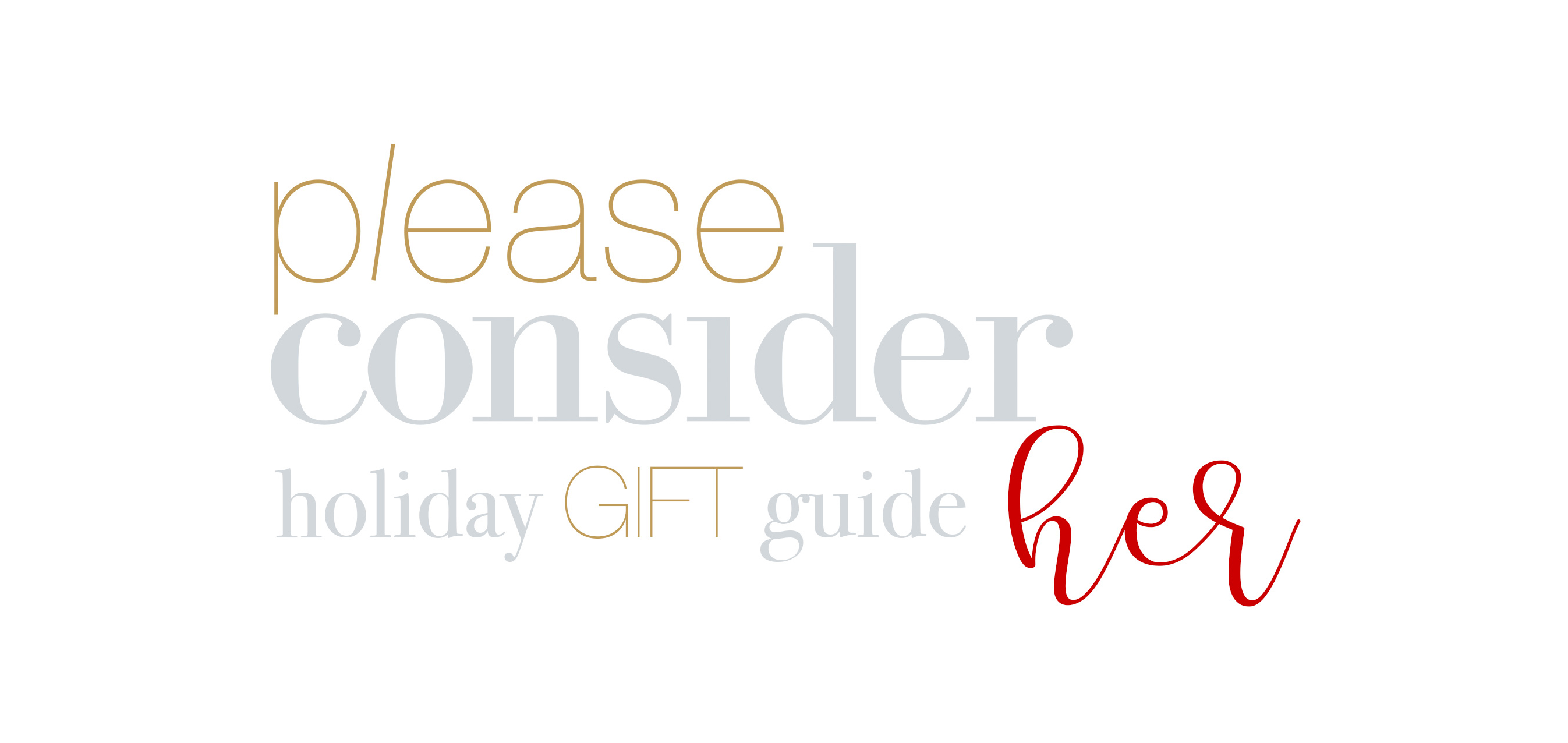 holiday gift guide for her | please consider | joana limao